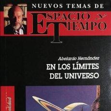 Libros de segunda mano: EN LOS LÍMITES DEL UNIVERSO / ABELARDO HERNÁNDEZ. MADRID : ESPACIO Y TIEMPO, 1994.. Lote 139662798