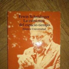 Libros de segunda mano: LA ESTRUCTURA DEL ESPACIO TIEMPO ALIANZA UNIVERSITARIA ERWIN SCHRONDINGER. Lote 141260722