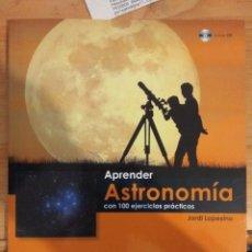 Libros de segunda mano: APRENDER ASTRONOMÍA CON 100 EJERCICIOS PRÁCTICOS. JORDI LOPESINO. INCLUYE CD. MANCORBO. Lote 141732634