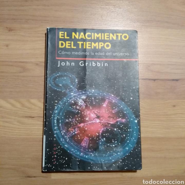 EL NACIMIENTO DEL TIEMPO. JOHN GRIBBIN. (Libros de Segunda Mano - Ciencias, Manuales y Oficios - Astronomía)