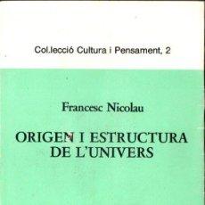 Libros de segunda mano: NICOLAU : ORIGEN I ESTRUCTURA DE L' UNIVERS (TERRA NOSTRA, 1985) EN CATALÁN. Lote 148136578