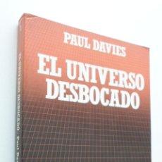 Libros de segunda mano: EL UNIVERSO DESBOCADO - DAVIES, P. C. W.. Lote 149344944