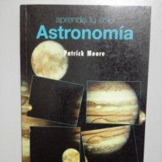 Libros de segunda mano: APRENDE TÚ SOLO ASTRONOMÍA - MOORE,PATRICK. Lote 151693581