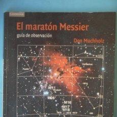 Libros de segunda mano: EL MARATON MESSIER, GUIA DE OBSERVACION - DON MACHHOLZ - CAMBRIDGE UNIVERSITY, 2003, 1ª EDICION. Lote 154827754