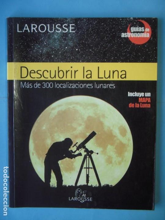 DESCUBRIR LA LUNA, MAS DE 300 LOCALIZACIONES LUNARES - VV.AA.- LAROUSSE, 2004 (BUEN ESTADO) (Libros de Segunda Mano - Ciencias, Manuales y Oficios - Astronomía)