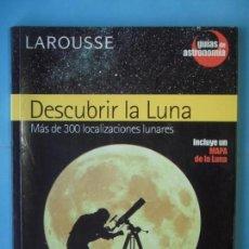 Libros de segunda mano: DESCUBRIR LA LUNA, MAS DE 300 LOCALIZACIONES LUNARES - VV.AA.- LAROUSSE, 2004 (BUEN ESTADO). Lote 154828678