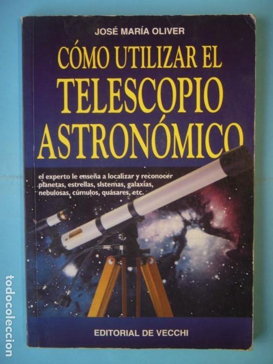 COMO UTILIZAR EL TELESCOPIO ASTRONOMICO - JOSE MARIA OLIVER - EDITORIAL DE VECCHI, 1999 (Libros de Segunda Mano - Ciencias, Manuales y Oficios - Astronomía)