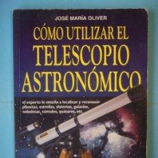 Libros de segunda mano: COMO UTILIZAR EL TELESCOPIO ASTRONOMICO - JOSE MARIA OLIVER - EDITORIAL DE VECCHI, 1999 . Lote 154830146