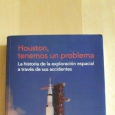Libros de segunda mano: LIBRO HOUSTON, TENEMOS UN PROBLEMA LA HISTORIA DE LA EXPLORACIÓN ESPACIAL A TRAVÉS DE SUS ACCIDENTES. Lote 155482641