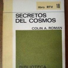 Libros de segunda mano: LIBRO RTV Nº 18 SECRETOS DEL COSMOS (COLIN A. ROMAN ) BIBLIOTECA BASICA SALVAT - OFM15. Lote 159827482