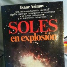 Libros de segunda mano: SOLES EN EXPLOSIÓN POR ISAAC ASIMOV NARRACIÓN CIENTÍFICA, PLANETA PRIMERA EDICIÓN. Lote 160109698