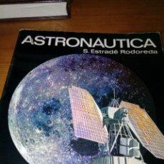 Libros de segunda mano: ASTRONAUTICA. S. ESTRADE RODOREDA. EST16B1. Lote 160918978