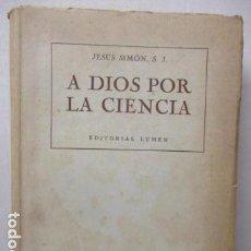 Libros de segunda mano: A DIOS POR LA CIENCIA. ESTUDIOS CIENTÍFICO-APOLOGÉTICOS. P. JESÚS SIMÓN. S.J. EDITORIAL LUMEN.. Lote 161560978