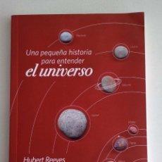 Libros de segunda mano: UNA PEQUEÑA HISTORIA PARA ENTENDER EL UNIVERSO. HUBERT REEVES. ASTRONOMÍA. Lote 162584498