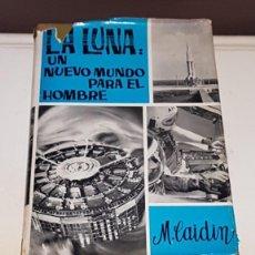 Libros de segunda mano: LA LUNA: UN NUEVO MUNDO PARA EL HOMBRE. MARTIN CAIDIN, 1ª EDICION 1966, TORAY. Lote 164854326