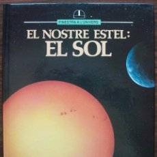 Libros de segunda mano: EL NOSTRE ESTEL: EL SOL. FINESTRA A L'UNIVERS. Lote 166298678
