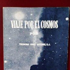 Libros de segunda mano: VIAJE POR EL COSMOS TEODORO VIVES. Lote 167519356