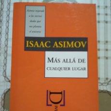 Libros de segunda mano: MÁS ALLÁ DE CUALQUIER LUGAR - ISAAC ASIMOV. Lote 170023464