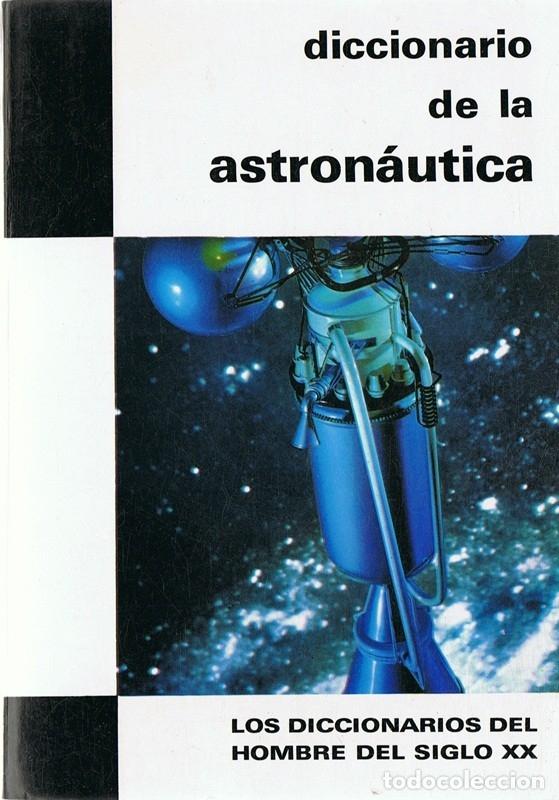 DICCIONARIO DE LA ASTRONAUTICA THOMAS DE GALIANA (Libros de Segunda Mano - Ciencias, Manuales y Oficios - Astronomía)