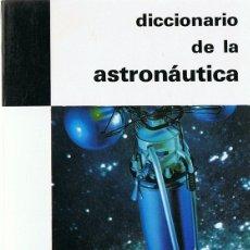 Libros de segunda mano: DICCIONARIO DE LA ASTRONAUTICA THOMAS DE GALIANA . Lote 173132897