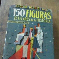 Libros de segunda mano: 150 FIGURAS ESTELARES DE LA HISTORIA, JUAN REGLÁ-ANTONIO ARAGÓ. L.13773-431. Lote 176161757