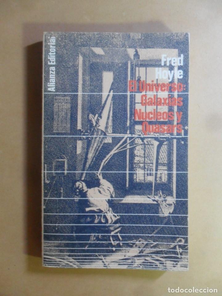 EL UNIVERSO: GALAXIAS NUCLEOS Y QUASARS - FRED HOYLE - ALIANZA EDITORIAL - 1967 (Libros de Segunda Mano - Ciencias, Manuales y Oficios - Astronomía)