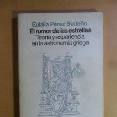 Libri di seconda mano: EL RUMOR DE LAS ESTRELLAS (ASTRONOMIA GRIEGA) - EULALIA PEREZ SEDEÑO - ED. SIGLO XI - 1986. Lote 176515392