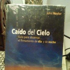 Libros de segunda mano: CAÍDO DEL CIELO. JOHN NAYLOR. GUÍA PARA OBSERVAR EL FIRMAMENTO. Lote 177620212