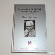 Libros de segunda mano: EL CUARK Y EL JAGUAR. AVENTURAS EN LO SIMPLE Y LO COMPLEJO. MURRAY GELL-MANN. Lote 181101658