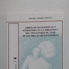 Libros de segunda mano: LIBROS DE MATEMATICAS Y ASTRONOMIA EN LA BIBLIOTECA DEL MONASTERIO DE YUSO. RAFAEL CAMARA. TDKLT2. Lote 183187303