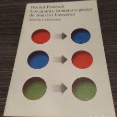 Libros de segunda mano: LOS QUARKS, LA MATERIA PRIMA DE NUESTRO UNIVERSO HARALD FRITZSCH ALIANZA EDITORIAL. Lote 187115966