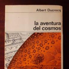 Libros de segunda mano: LA AVENTURA DEL COSMOS - ALBERT DUCROCQ - 1968. Lote 189135241