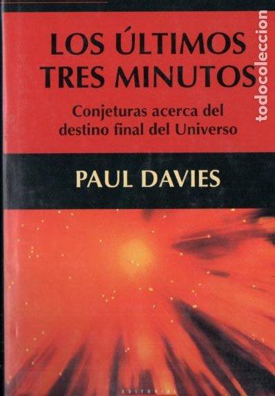 PAUL DAVIES : LOS ÚLTIMOS TRES MINUTOS - EL DESTINO FINAL DEL UNIVERSO (DEBATE, 2001) (Libros de Segunda Mano - Ciencias, Manuales y Oficios - Astronomía)