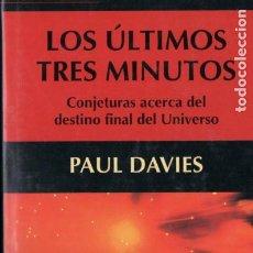 Libros de segunda mano: PAUL DAVIES : LOS ÚLTIMOS TRES MINUTOS - EL DESTINO FINAL DEL UNIVERSO (DEBATE, 2001). Lote 190756966
