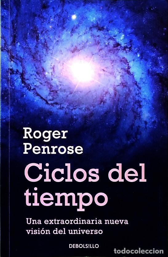LOS CICLOS DEL TIEMPO - ROGER PENROSE (Libros de Segunda Mano - Ciencias, Manuales y Oficios - Astronomía)
