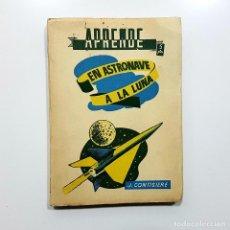 Libros de segunda mano: EN ASTRONAVE A LA LUNA POR J. CONTISIERE (ASTRONAUTICA). CURIOSO. Lote 192838107