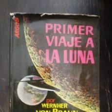 Libros de segunda mano: PRIMER VIAJE A LA LUNA. WERNHER VON BRAUN. IL. FRED FREEMAN. ARGOS. BARCELONA, 1961. Lote 193801588