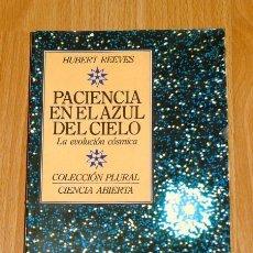 Libros de segunda mano: REEVES, HUBERT. PACIENCIA EN EL AZUL DEL CIELO (COLECCIÓN PLURAL. CIENCIA ABIERTA). Lote 193808032