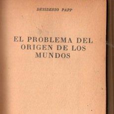 Libros de segunda mano: EL PROBLEMA DEL ORIGEN DE LOS MUNDOS (DESIDERIO PAPP). Lote 194248142