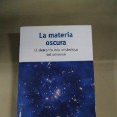 Libros de segunda mano: LA MATERIA OSCURA. EL ELEMENTO MÁS MISTERIORO DEL UNIVERSO. Lote 196681026