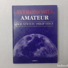 Libros de segunda mano: ASTRONOMÍA AMATERUR POR JACK NEWTON (1991) - NEWTON, JACK. Lote 197446985