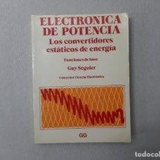 Libros de segunda mano: ELECTRÓNICA DE POTENCIA. LOS CONVERTIDORES ESTÁTICOS. FUNCIONES DE BASE - GUY SÉGUIER. Lote 198828226