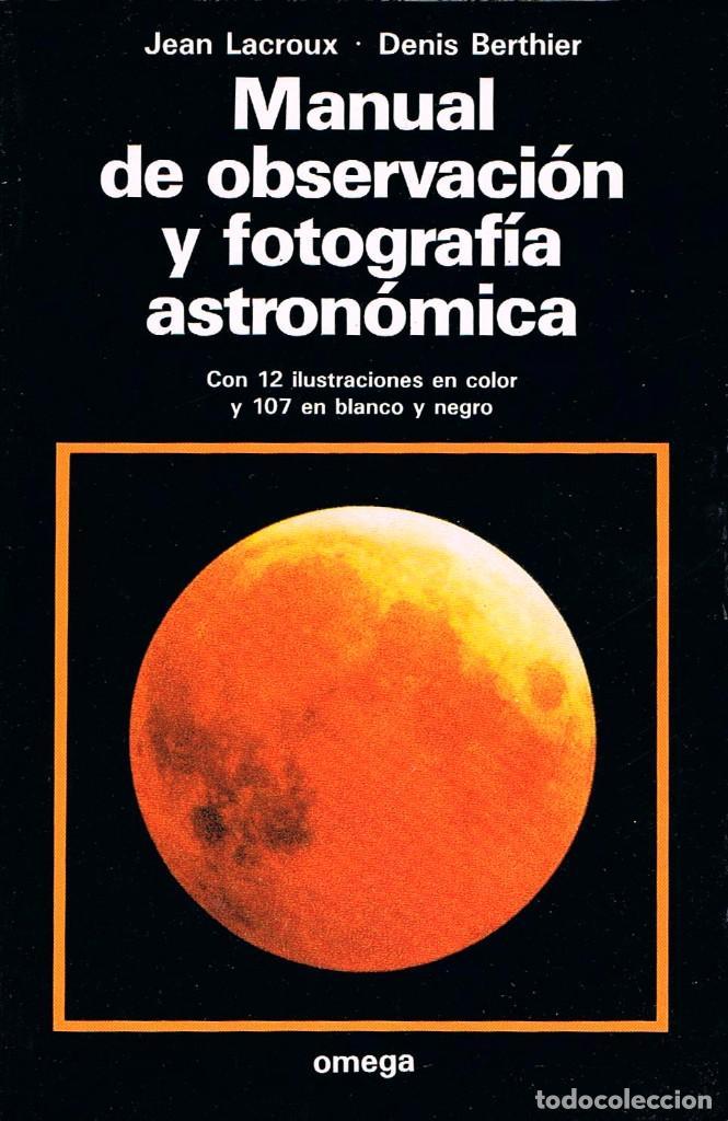 MANUAL DE OBSERVACION Y FOTOGRAFIA ASTRONOMICA (JEAN LACROUX Y DENIS BERTHIER), VER INDICE (Libros de Segunda Mano - Ciencias, Manuales y Oficios - Astronomía)