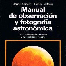 Libros de segunda mano: MANUAL DE OBSERVACION Y FOTOGRAFIA ASTRONOMICA (JEAN LACROUX Y DENIS BERTHIER), VER INDICE. Lote 202877668