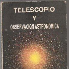 Libros de segunda mano: TELESCOPIO Y OBSERVACION ASTRONOMICA , ...NNN. Lote 203938103