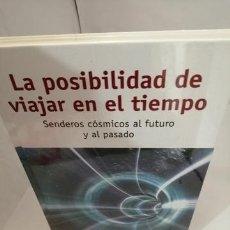 Libros de segunda mano: LA POSIBILIDAD DE VIAJAR EN EL TIEMPO: SENDEROS CÓSMICOS AL FUTURO Y AL PASADO. Lote 204687508