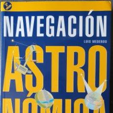 Libros de segunda mano: NAVEGACIÓN ASTRONOMICA. LUIS MEDEROS 3EDICION.. Lote 205306170