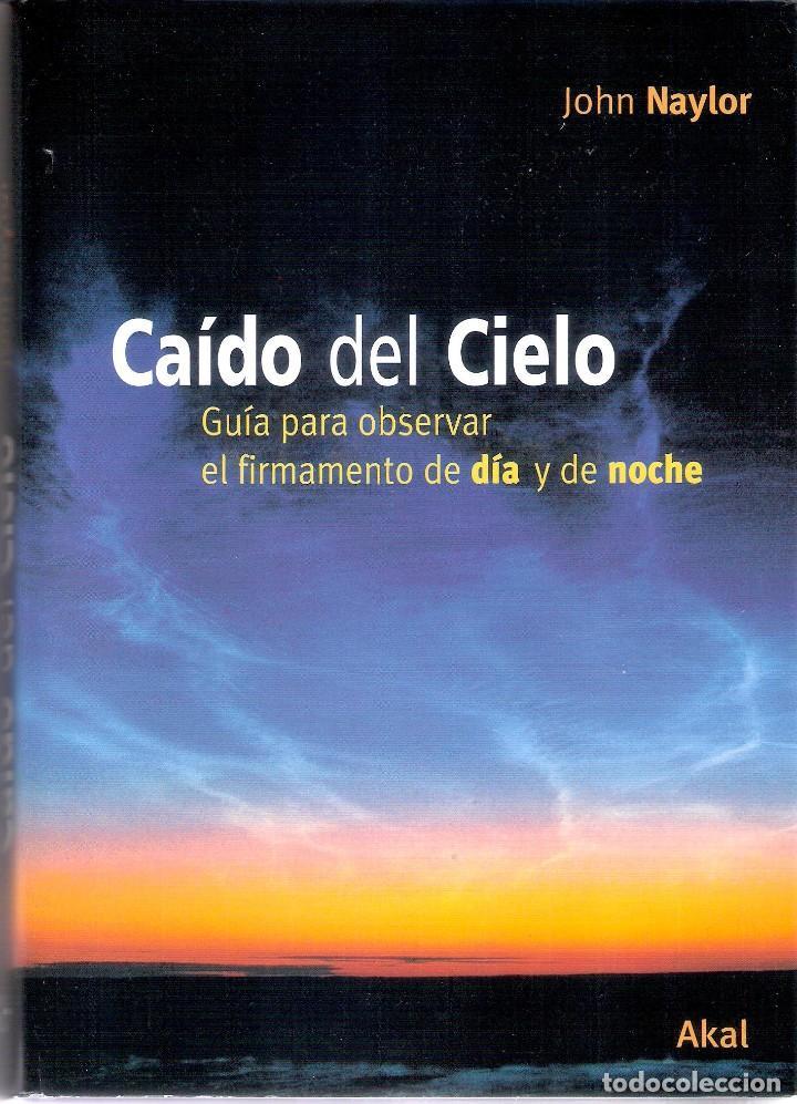 CAIDO DEL CIELO.- JOHN NAYLOR. (Libros de Segunda Mano - Ciencias, Manuales y Oficios - Astronomía)