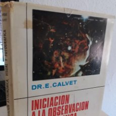 Libros de segunda mano: INICIACIÓN A LA OBSERVACIÓN ASTRONÓMICA VISUAL Y FOTOGRÁFICA - CALVET, DR. E.. Lote 206330257