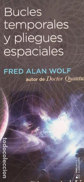 BUCLES TEMPORALES Y PLIEGUES ESPACIALES. FRED ALAN WOLF. ED. OBELISCO, 2012. 306 PP (Libros de Segunda Mano - Ciencias, Manuales y Oficios - Astronomía)